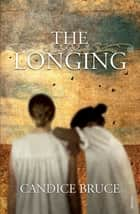 Longing, The ebook by Candice Bruce