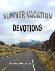 Summer Vacation Devotions ebook by Tyrean Martinson