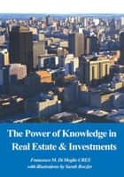 The Power of Knowledge in Real Estate & Investments ebook by Francesco Di Meglio