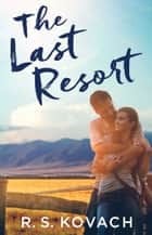 The Last Resort ebook by R.S. Kovach