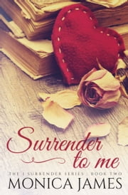 Surrender to Me (Book 2 in the I Surrender Series) ebook by Monica James