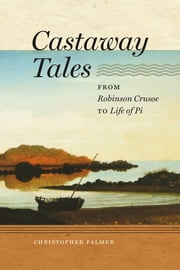 Castaway Tales - From Robinson Crusoe to Life of Pi ebook by Christopher Palmer