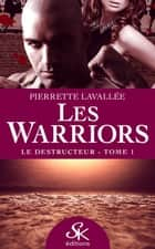 Le Destructeur - Les Warriors, T1 ebook by Pierrette Lavallée