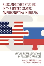 Russian/Soviet Studies in the United States, Amerikanistika in Russia - Mutual Representations in Academic Projects ebook by Ivan Kurilla, Victoria I. Zhuravleva, Olga Yu. Antsyferova,...
