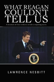 What Reagan Couldn't Tell Us ebook by Lawrence Nesbitt