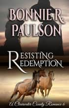 Resisting Redemption - A Clearwater County Romance, #6 ebook by Bonnie R. Paulson