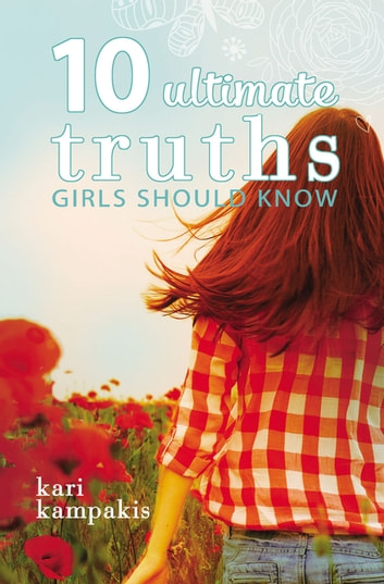 10 Ultimate Truths Girls Should Know ebook by Kari Kampakis