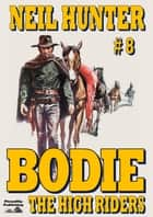 Bodie 8: The High Riders ebook by Neil Hunter