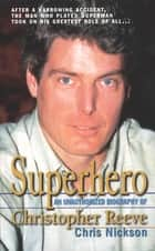 Superhero - A Biography of Christopher Reeve eBook by Chris Nickson