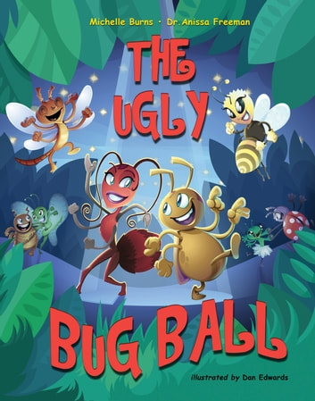 The Ugly Bug Ball ebook by Dr. Anissa Freeman,Michelle Burns