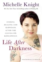 Life After Darkness ebook by Michelle Knight