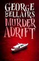 Murder Adrift ebook by George Bellairs