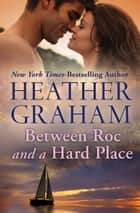 Between Roc and a Hard Place ebook by Heather Graham