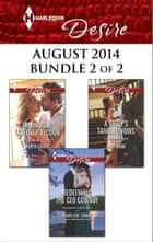 Harlequin Desire August 2014 - Bundle 2 of 2 - Taming the Takeover Tycoon\Redeeming the CEO Cowboy\A Bride's Tangled Vows ebook by Robyn Grady, Charlene Sands, Dani Wade