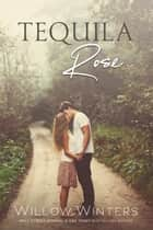 Tequila Rose ebook by Willow Winters