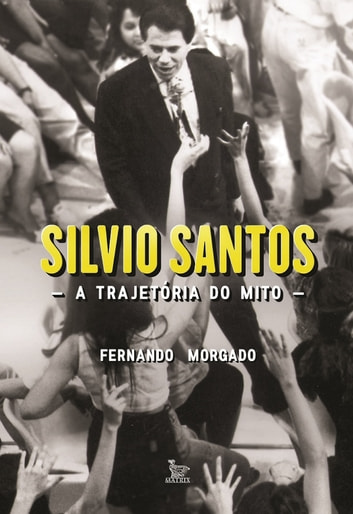 Silvio Santos, a trajetória do mito ebook by Fernando Morgado