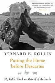 Putting the Horse before Descartes - My Life's Work on Behalf of Animals ebook by Bernard Rollin