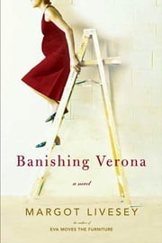 Banishing Verona - A Novel ebook by Margot Livesey