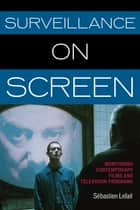 Surveillance on Screen ebook by Sébastien Lefait