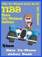 Jokes YoMama Jokes: 1199 New Yo Mama Jokes Book ebook by Sham