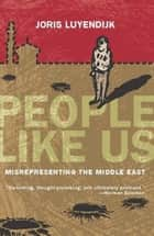 People Like Us ebook by Joris Luyendijk