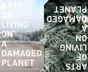 Arts of Living on a Damaged Planet - Ghosts and Monsters of the Anthropocene ebook by Anna Lowenhaupt Tsing, Nils Bubandt, Elaine Gan,...