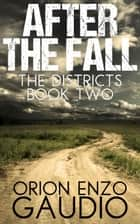 After the Fall - The Districts, #2 ebook by Orion Gaudio