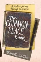 The Commonplace Book - A Writer's Journey Through Quotations ebook by Elizabeth Smither