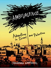 Ambivalence: Adventures in Israel and Palestine ebook by Jonathan Garfinkel