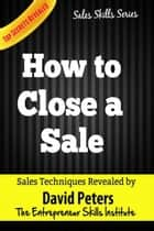 How to Close a Sale - Sales Skills Series, #1 ebook by David Peters