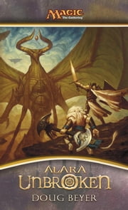 Alara Unbroken - A Novel of Magic: The Gathering ebook by Doug Beyer