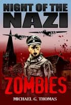 Night of the Nazi Zombies ebook by Michael G. Thomas