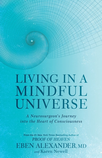Living in a Mindful Universe - A Neurosurgeon's Journey into the Heart of Consciousness ekitaplar by Dr Eben Alexander III,Karen Newell