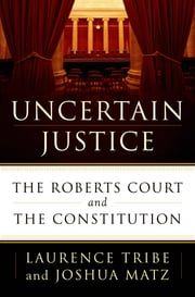 Uncertain Justice - The Roberts Court and the Constitution ebook by Kobo.Web.Store.Products.Fields.ContributorFieldViewModel