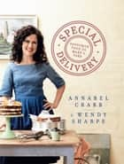 Special Delivery - Favourite recipes to make and take ebook by Annabel Crabb, Wendy Sharpe