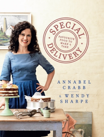 Special Delivery - Favourite recipes to make and take ebook by Annabel Crabb,Wendy Sharpe