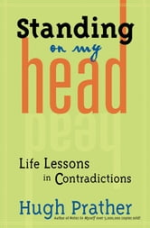 Standing On My Head: Life Lessons In Contradictions ebook by Hugh Prather