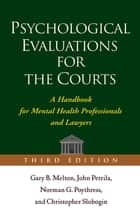 Psychological Evaluations for the Courts, Third Edition ebook by Gary B. Melton, PhD,John Petrila, JD, LLM,PhD Norman G. Poythress, PhD,Christopher Slobogin, JD, LLM,Phillip M. Lyons, Jr., PhD, JD,Randy K. Otto, PhD, ABPP