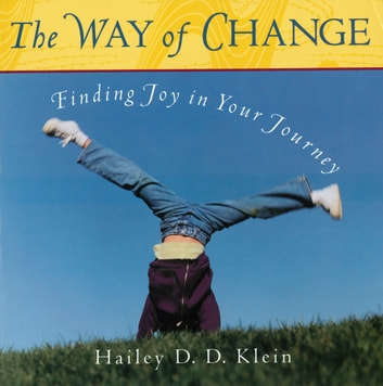 Way of Change - Finding Joy in Your Journey ebook by Hailey D.D. Klein