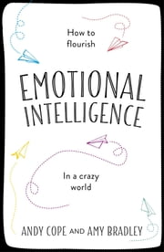 The Little Book of Emotional Intelligence - How to flourish in a crazy world ebook by Andy Cope,Amy Bradley