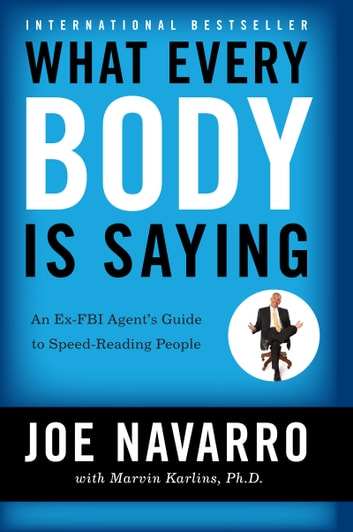 What Every BODY is Saying - An Ex-FBI Agent's Guide to Speed-Reading People ebook by Joe Navarro,Marvin Karlins