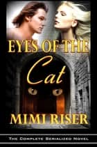 Eyes of the Cat (The Complete Serialized Novel) ebook by Mimi Riser