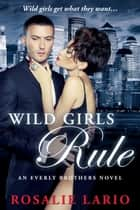 Wild Girls Rule - Everly Brothers, #1 ebook by Rosalie Lario
