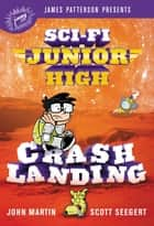 Sci-Fi Junior High: Crash Landing ebook by Scott Seegert, John Martin