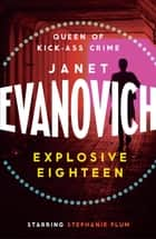Explosive Eighteen - A fiery and hilarious crime adventure ebook by Janet Evanovich