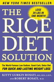 The Rice Diet Solution - The World-Famous Low-Sodium, Good-Carb, Detox Diet for Quick and Lasting Weight Loss ebook by Kitty Gurkin Rosati,Robert Rosati, M.D.