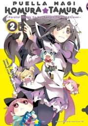 Puella Magi Homura Tamura, Vol. 2 - ~Parallel Worlds Do Not Remain Parallel Forever~ ebook by Magica Quartet,Afro