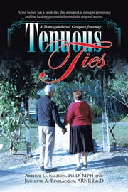 Tenuous Ties - A Transgendered Couples Journey ebook by Dr. A.C. Ellison and Dr J. Bevilacqua