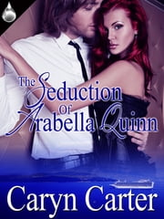 The Seduction of Arabella Quinn ebook by Caryn Carter