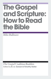 The Gospel and Scripture - How to Read the Bible ebook by Mike Bullmore, D. A. Carson, Timothy J. Keller,...